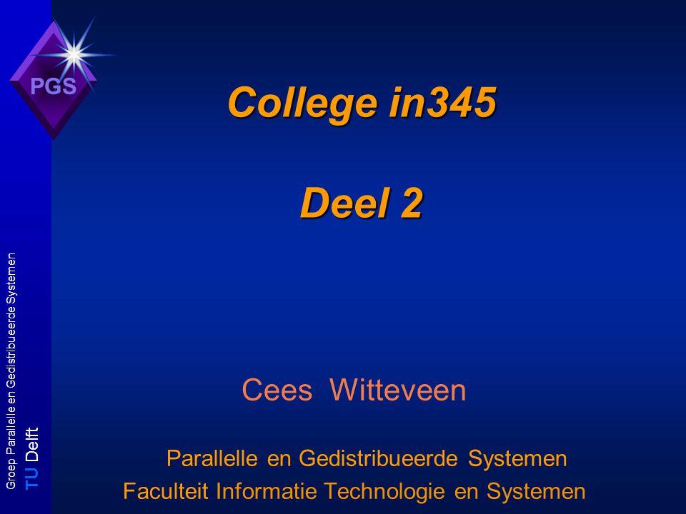 T U Delft Groep Parallelle en Gedistribueerde Systemen PGS College in345 Deel 2 Cees Witteveen Parallelle en Gedistribueerde Systemen Faculteit Informatie Technologie en Systemen