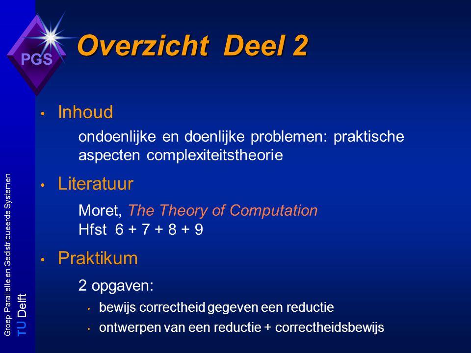 T U Delft Groep Parallelle en Gedistribueerde Systemen PGS Organisatie praktikumopgaven - groepsindeling zoals voor deel 1 - afronden voor einde kwartaal 3 - opgave 2 verstrekt na voltooiing opgave 1 - correctie: assistenten Zutt en Broekens aanvullende informatie zie pds.twi.tudelft/vakken/in345 tentamen meerkeuzevragen (5/6) + open vragen (1/2)
