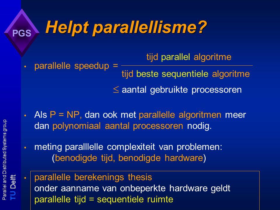T U Delft Parallel and Distributed Systems group PGS Helpt parallellisme? parallelle speedup =  aantal gebruikte processoren Als P = NP, dan ook met