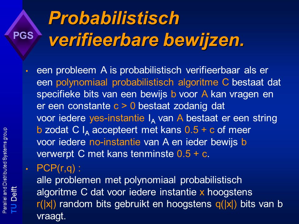 T U Delft Parallel and Distributed Systems group PGS Probabilistisch verifieerbare bewijzen.