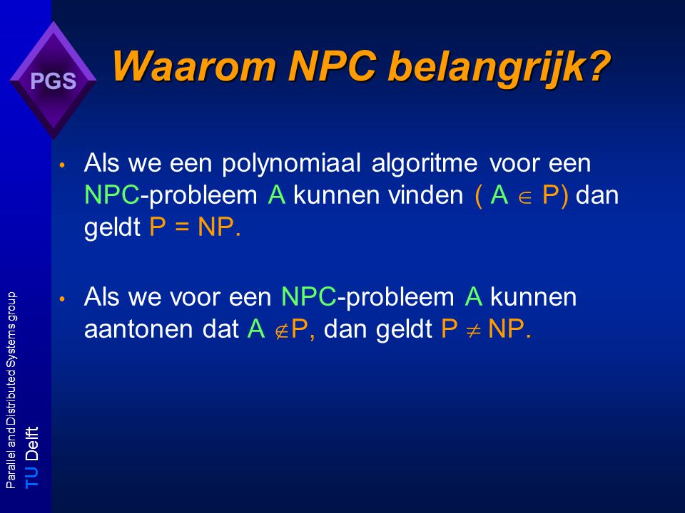 T U Delft Parallel and Distributed Systems group PGS Waarom NPC belangrijk.