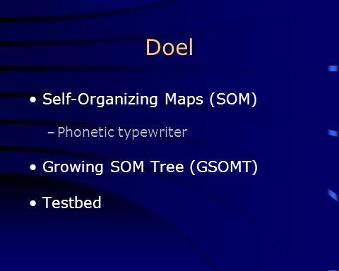 Doel Self-Organizing Maps (SOM) –Phonetic typewriter Growing SOM Tree (GSOMT) Testbed