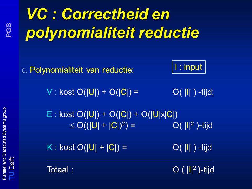 T U Delft Parallel and Distributed Systems group PGS VC : Correctheid en polynomialiteit reductie c.