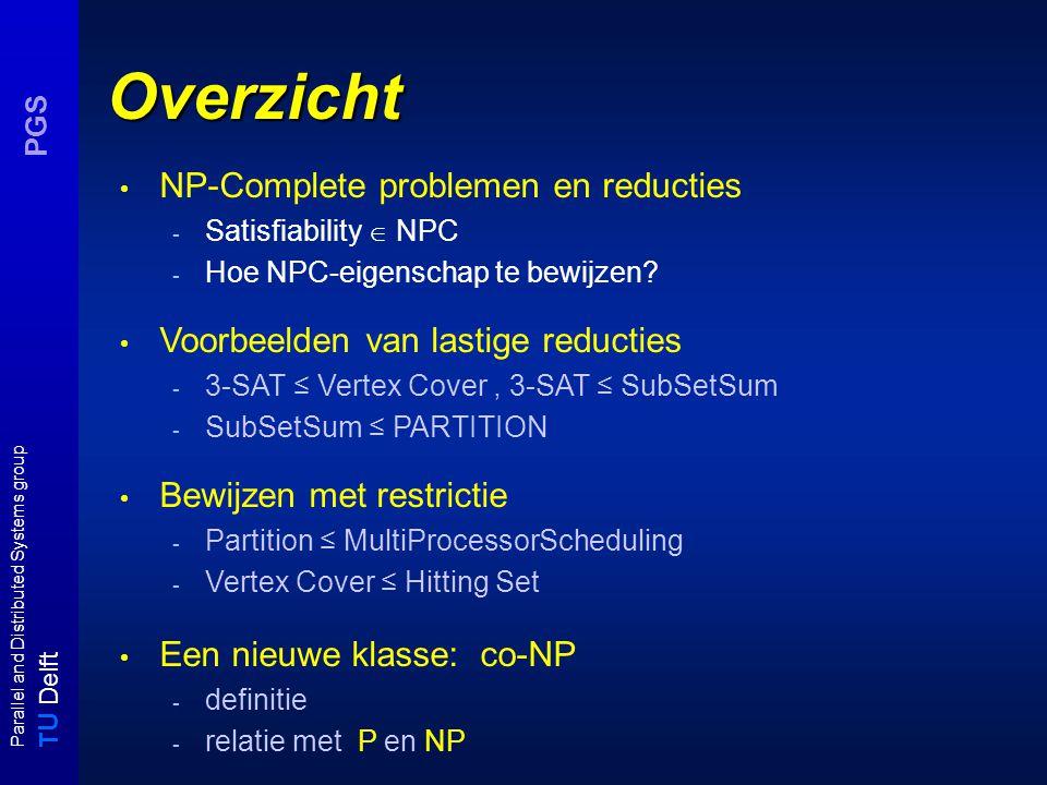 T U Delft Parallel and Distributed Systems group PGS Overzicht NP-Complete problemen en reducties - Satisfiability  NPC - Hoe NPC-eigenschap te bewijzen.