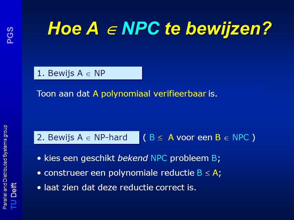 T U Delft Parallel and Distributed Systems group PGS Een NPC probleem: SAT SATISFIABILITY (SAT) Instantie: Een eindige verzameling U van propositie atomen en een eindige verzameling C van clauses over U.