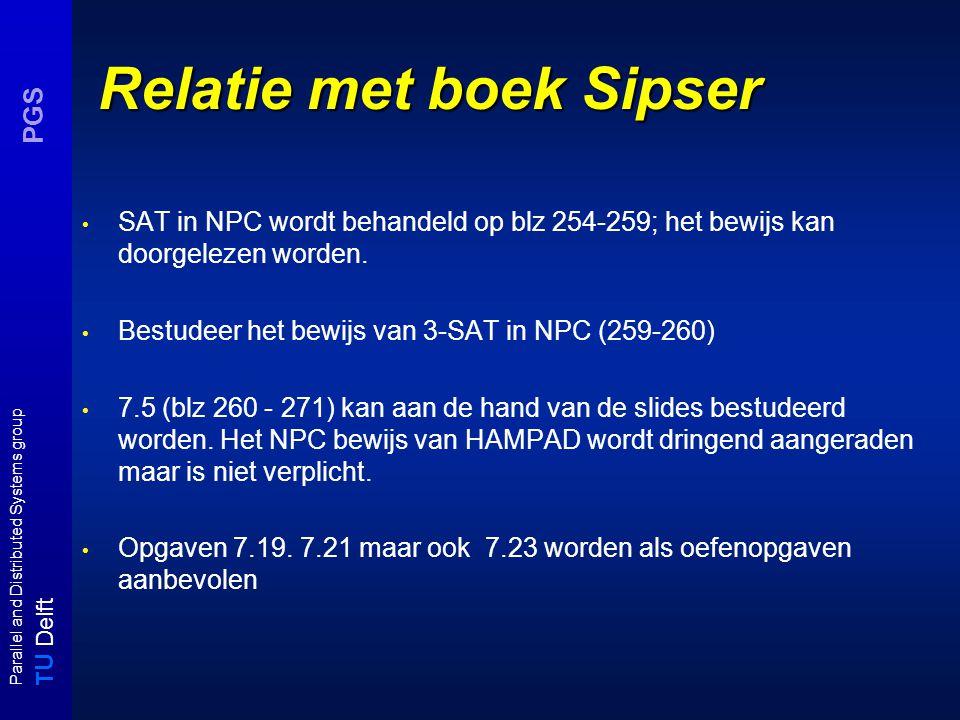 T U Delft Parallel and Distributed Systems group PGS Relatie met boek Sipser SAT in NPC wordt behandeld op blz 254-259; het bewijs kan doorgelezen worden.