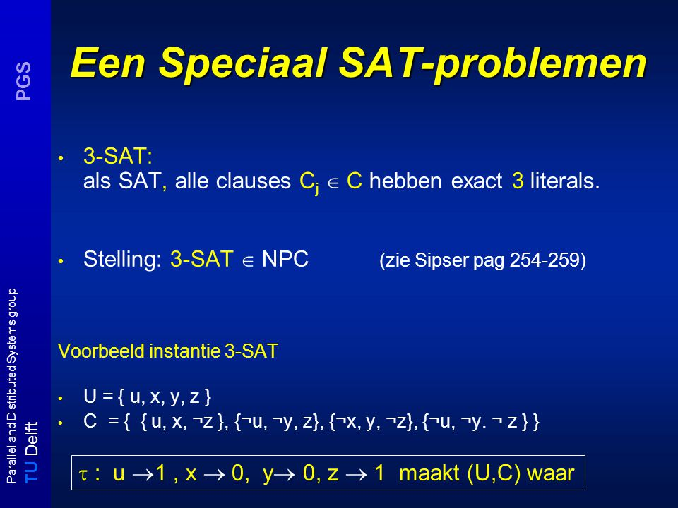 T U Delft Parallel and Distributed Systems group PGS SubSum ≤ PARTITION: Neem SubSum I = ( S = {s 1,s 2, …, s n }, t ) instantie met T =  s_i  S s i.