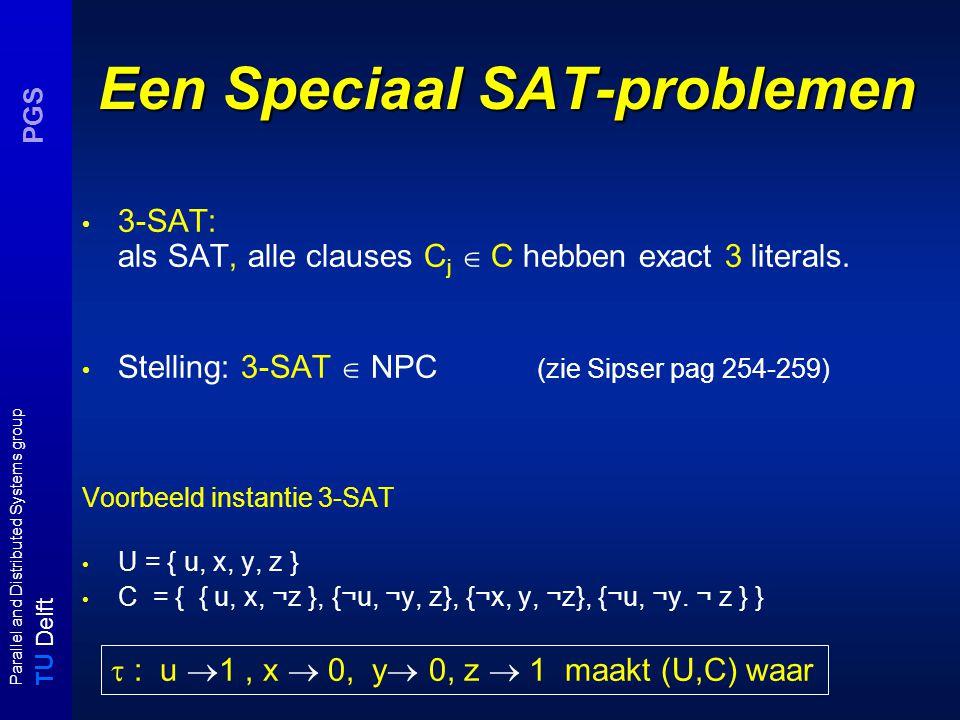 T U Delft Parallel and Distributed Systems group PGS 3-SAT  VC : correctheid (schets) U = {x,y,z} (aantal: n) C = { { x, y, z }, {  x, y,  z} } (aantal: m) 3-SAT-instantie (U,C) VC - instantie (G = (V,E), K) xy z xx yy zz Kanten {u, ¬u} zijn nu gecovered en voor iedere c j is minstens één verbindingskant {u ji,u} (of {¬u ji,¬u}) tussen clause en propositie knopen gecovered.