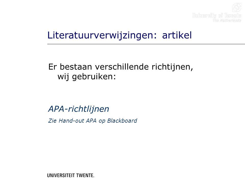 Er bestaan verschillende richtijnen, wij gebruiken: APA-richtlijnen Zie Hand-out APA op Blackboard Literatuurverwijzingen: artikel