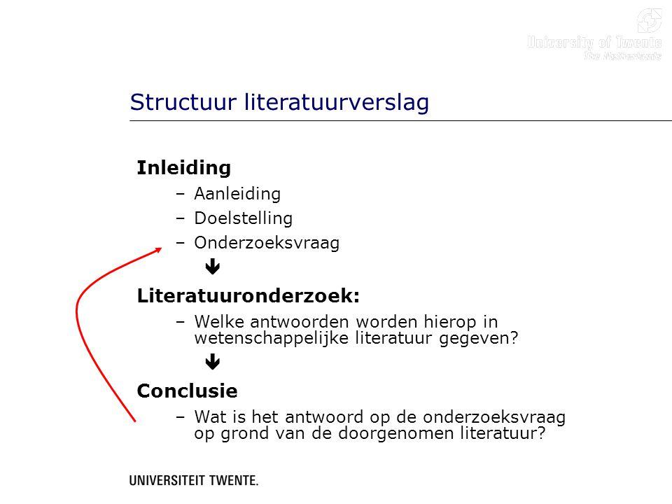 Structuur literatuurverslag Inleiding –Aanleiding –Doelstelling –Onderzoeksvraag  Literatuuronderzoek: –Welke antwoorden worden hierop in wetenschapp