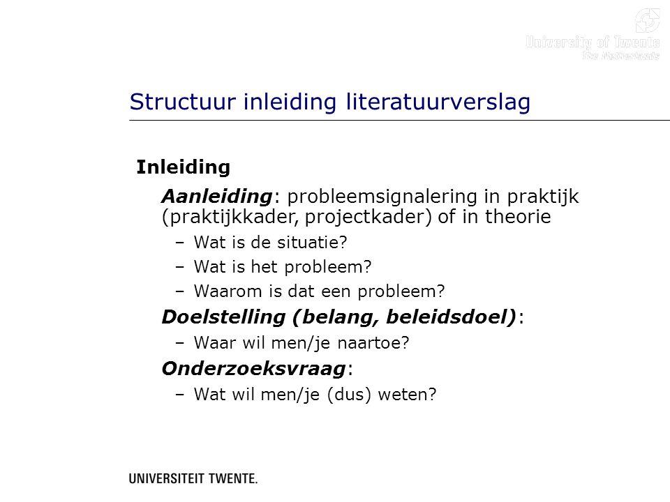 Structuur inleiding literatuurverslag Inleiding Aanleiding: probleemsignalering in praktijk (praktijkkader, projectkader) of in theorie –Wat is de sit