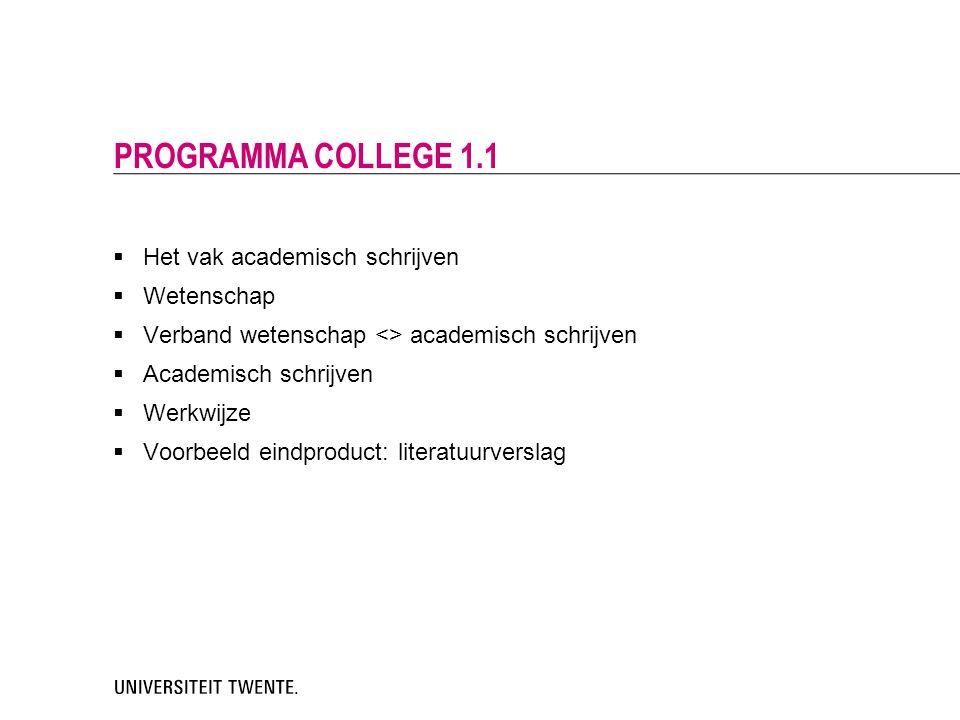  Het vak academisch schrijven  Wetenschap  Verband wetenschap <> academisch schrijven  Academisch schrijven  Werkwijze  Voorbeeld eindproduct: l