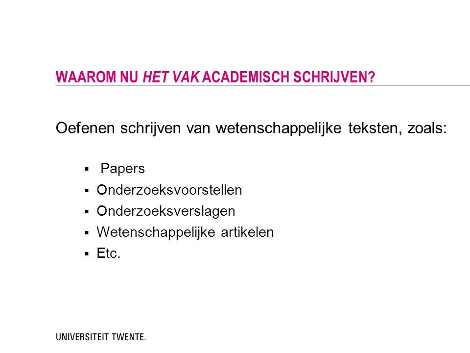 Oefenen schrijven van wetenschappelijke teksten, zoals:  Papers  Onderzoeksvoorstellen  Onderzoeksverslagen  Wetenschappelijke artikelen  Etc. WA