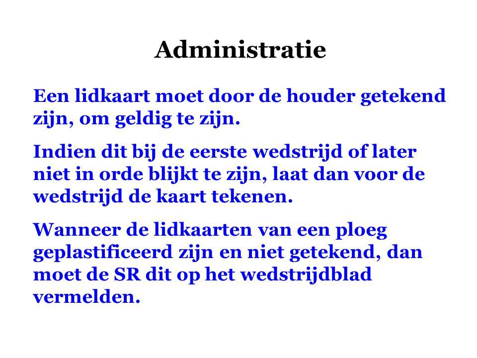 Administratie Een lidkaart moet door de houder getekend zijn, om geldig te zijn. Indien dit bij de eerste wedstrijd of later niet in orde blijkt te zi