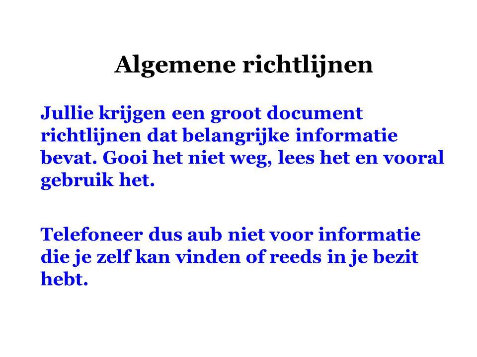 Algemene richtlijnen Jullie krijgen een groot document richtlijnen dat belangrijke informatie bevat. Gooi het niet weg, lees het en vooral gebruik het
