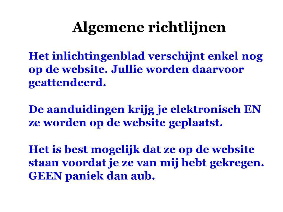 Algemene richtlijnen Het inlichtingenblad verschijnt enkel nog op de website. Jullie worden daarvoor geattendeerd. De aanduidingen krijg je elektronis