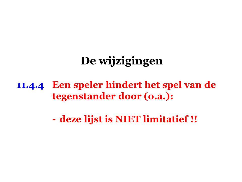 De wijzigingen 11.4.4Een speler hindert het spel van de tegenstander door (o.a.): -deze lijst is NIET limitatief !!