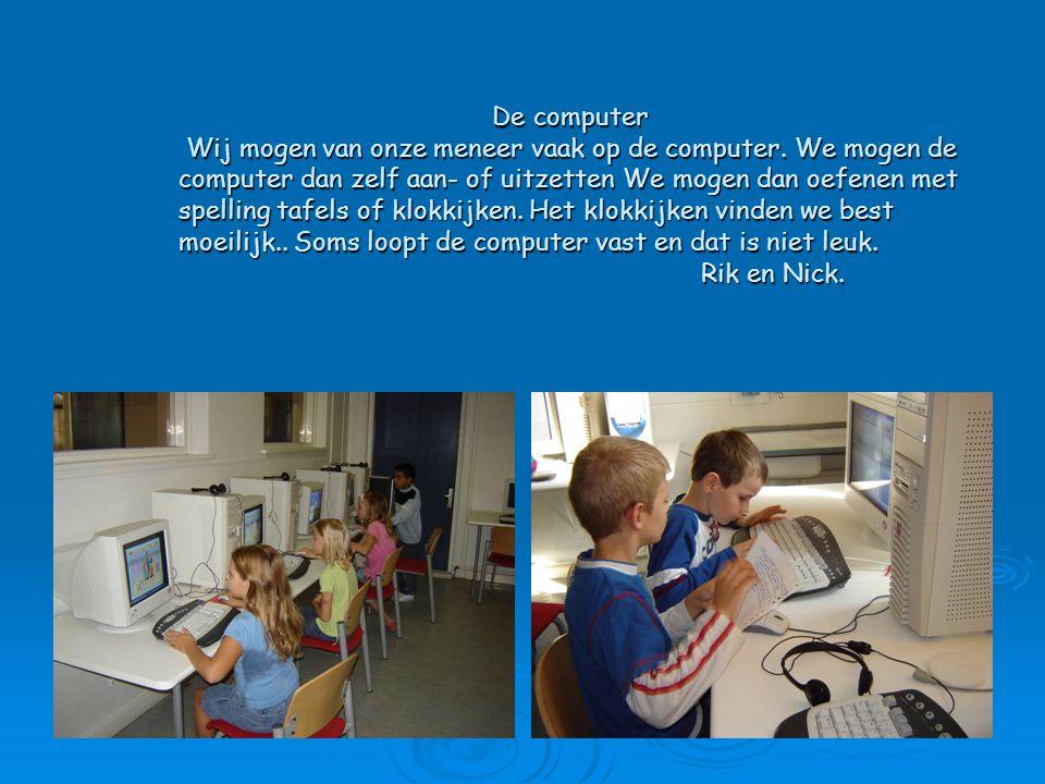 De computer Wij mogen van onze meneer vaak op de computer.