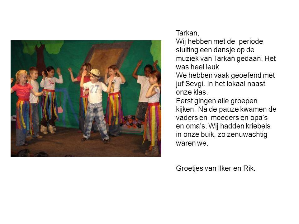 Tarkan, Wij hebben met de periode sluiting een dansje op de muziek van Tarkan gedaan. Het was heel leuk We hebben vaak geoefend met juf Sevgi. In het