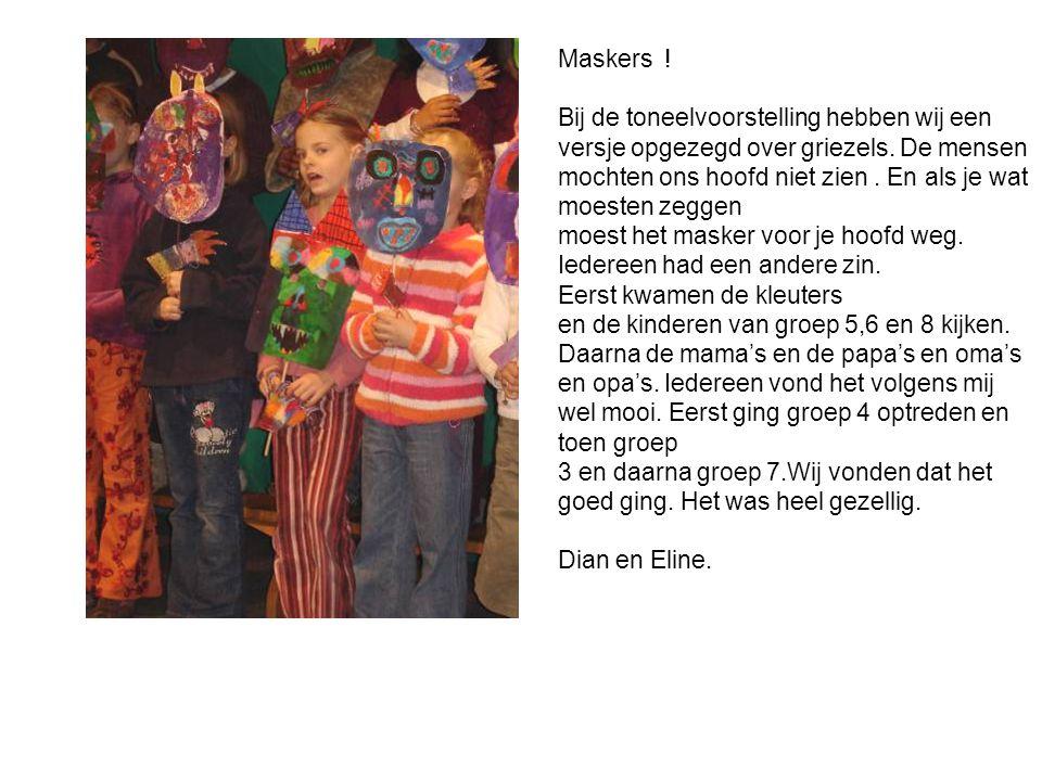 Maskers ! Bij de toneelvoorstelling hebben wij een versje opgezegd over griezels. De mensen mochten ons hoofd niet zien. En als je wat moesten zeggen