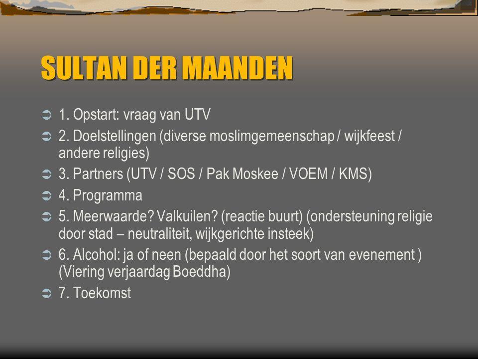 SULTAN DER MAANDEN  1. Opstart: vraag van UTV  2.