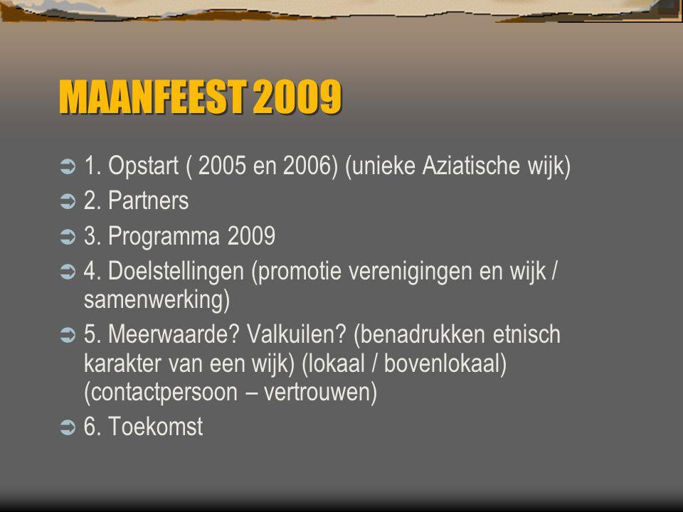 MAANFEEST 2009  1. Opstart ( 2005 en 2006) (unieke Aziatische wijk)  2.