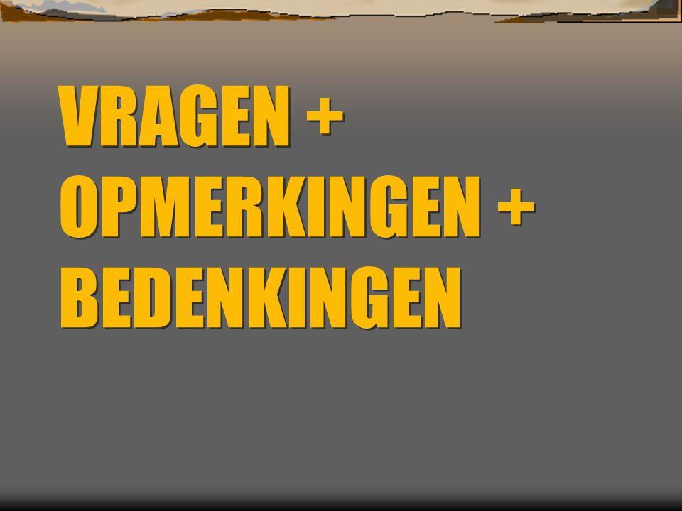 VRAGEN + OPMERKINGEN + BEDENKINGEN