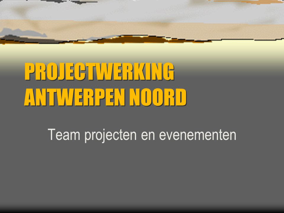 PROJECTWERKING ANTWERPEN NOORD Team projecten en evenementen