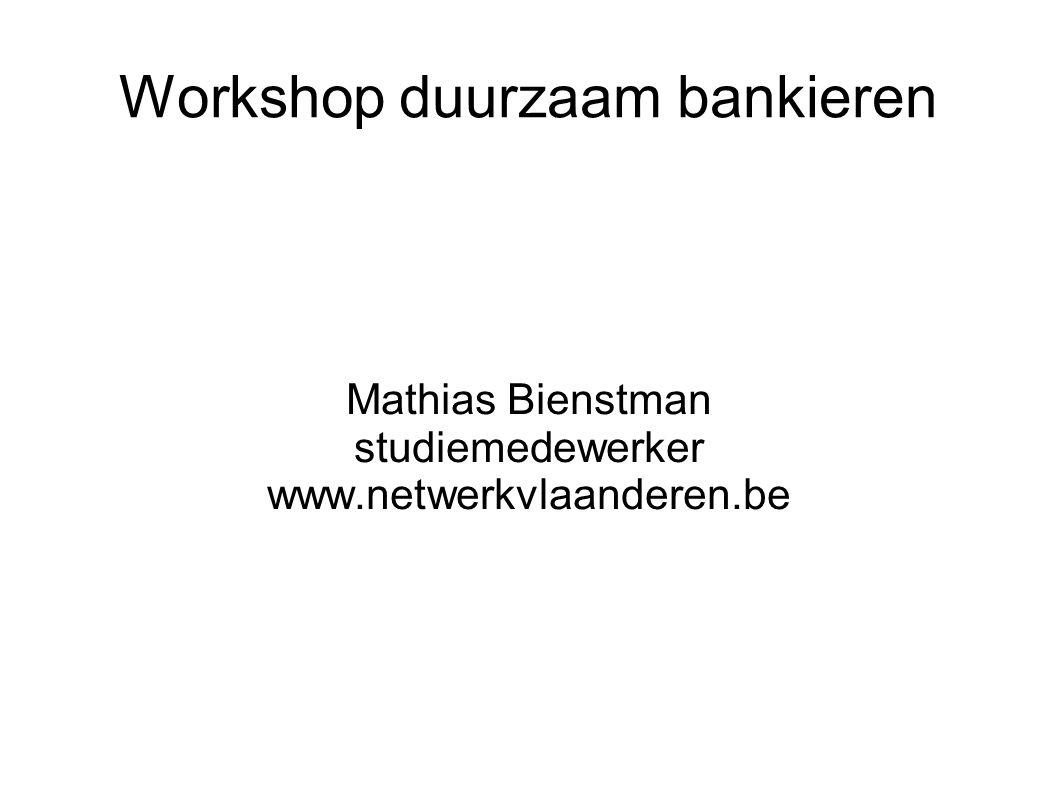 Workshop duurzaam bankieren Mathias Bienstman studiemedewerker www.netwerkvlaanderen.be