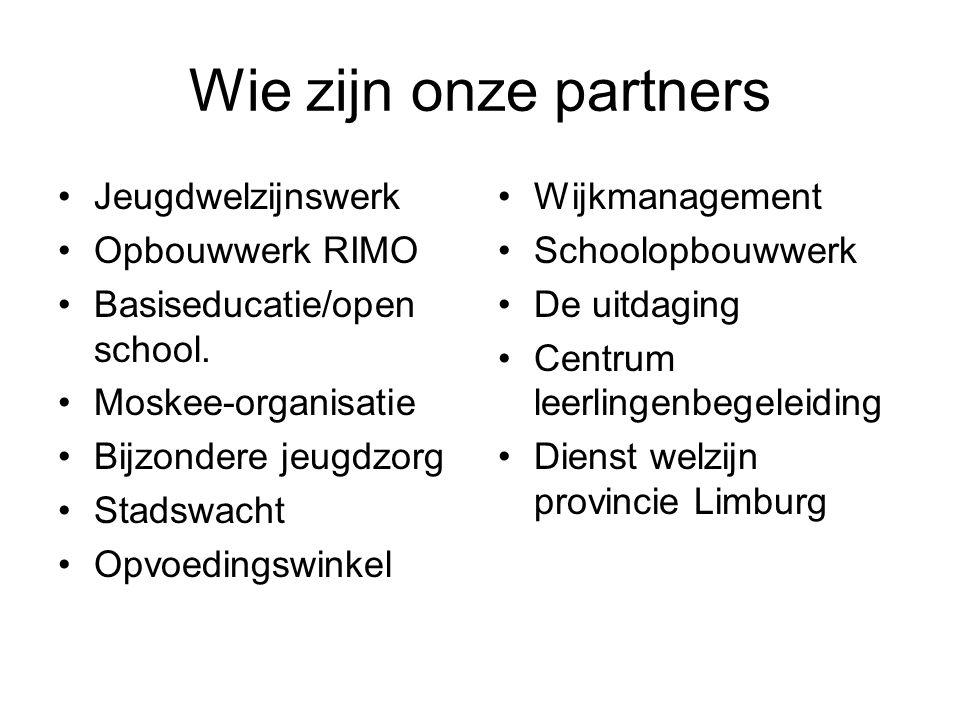 Wie zijn onze partners Jeugdwelzijnswerk Opbouwwerk RIMO Basiseducatie/open school. Moskee-organisatie Bijzondere jeugdzorg Stadswacht Opvoedingswinke