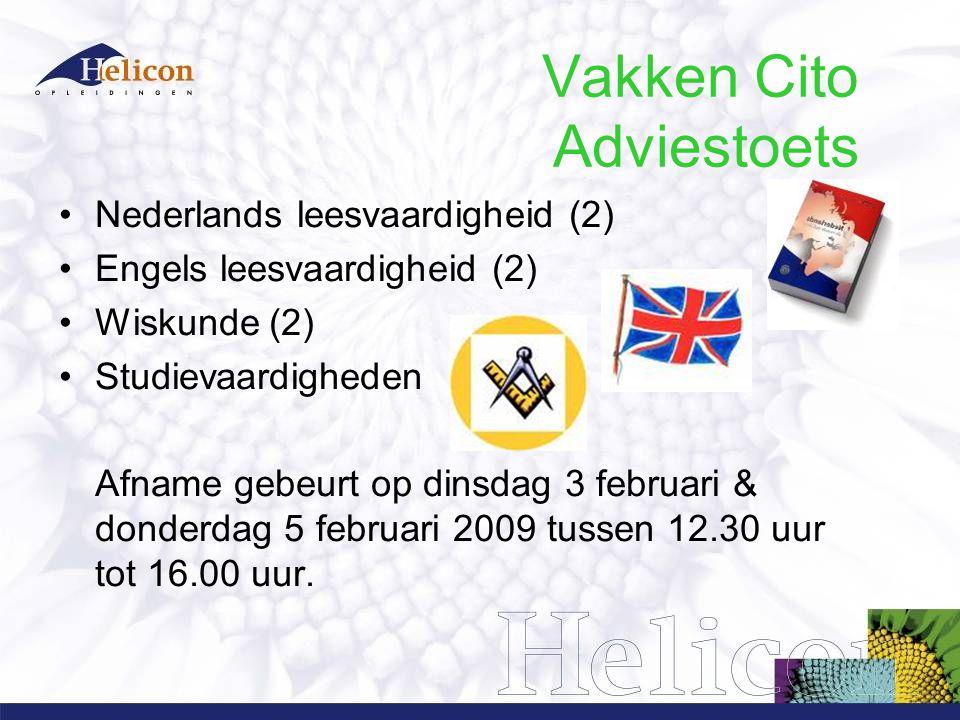 Vakken Cito Adviestoets Nederlands leesvaardigheid (2) Engels leesvaardigheid (2) Wiskunde (2) Studievaardigheden Afname gebeurt op dinsdag 3 februari & donderdag 5 februari 2009 tussen 12.30 uur tot 16.00 uur.