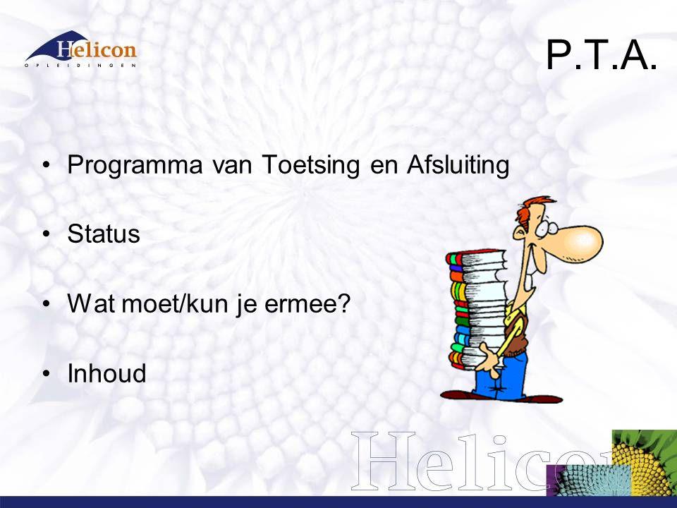 P.T.A. Programma van Toetsing en Afsluiting Status Wat moet/kun je ermee Inhoud