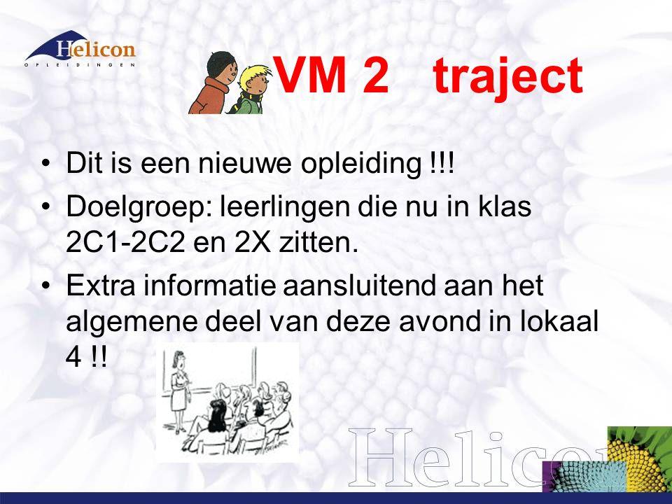 VM 2 traject Dit is een nieuwe opleiding !!.
