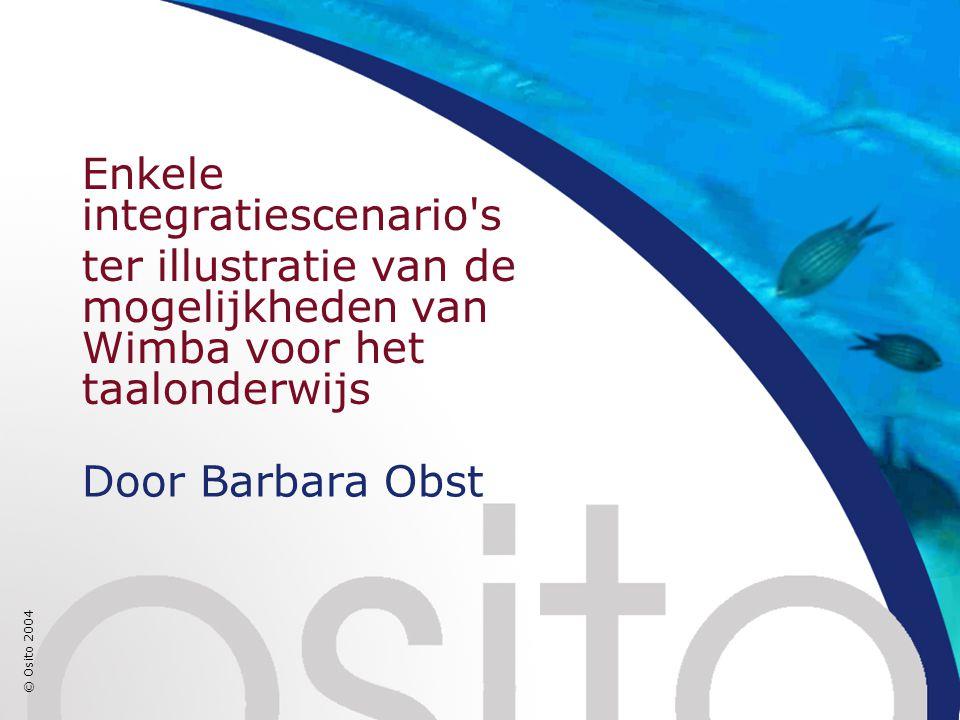 © Osito 2004 Door Barbara Obst Enkele integratiescenario s ter illustratie van de mogelijkheden van Wimba voor het taalonderwijs