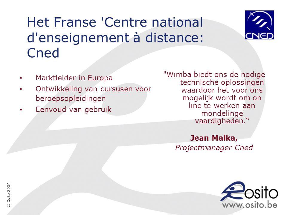 © Osito 2004 Het Franse Centre national d enseignement à distance: Cned Marktleider in Europa Ontwikkeling van cursusen voor beroepsopleidingen Eenvoud van gebruik Wimba biedt ons de nodige technische oplossingen waardoor het voor ons mogelijk wordt om on line te werken aan mondelinge vaardigheden. Jean Malka, Projectmanager Cned