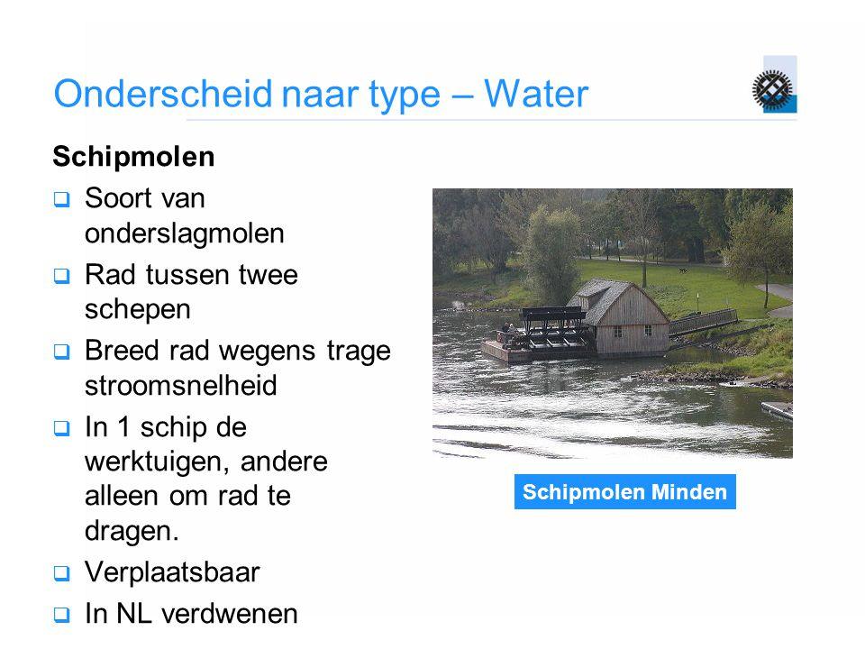 Schipmolen Minden Onderscheid naar type – Water Schipmolen  Soort van onderslagmolen  Rad tussen twee schepen  Breed rad wegens trage stroomsnelhei