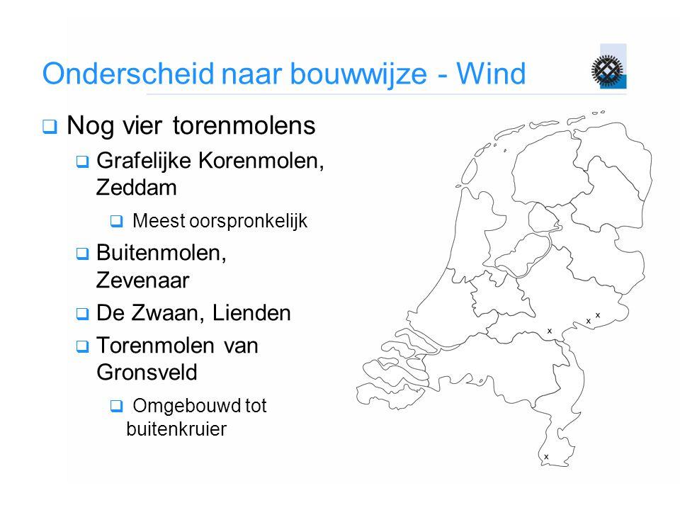 Onderscheid naar bouwwijze - Wind  Nog vier torenmolens  Grafelijke Korenmolen, Zeddam  Meest oorspronkelijk  Buitenmolen, Zevenaar  De Zwaan, Li