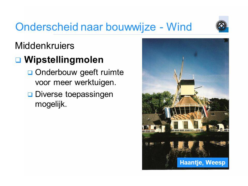 Haantje, Weesp Onderscheid naar bouwwijze - Wind Middenkruiers  Wipstellingmolen  Onderbouw geeft ruimte voor meer werktuigen.  Diverse toepassinge