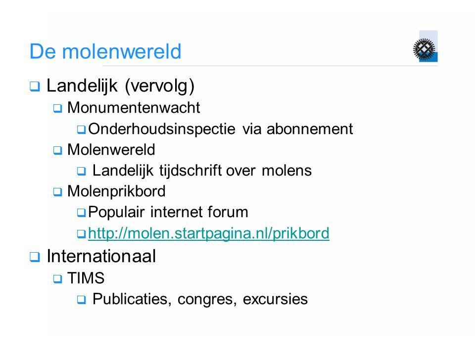 De molenwereld  Landelijk (vervolg)  Monumentenwacht  Onderhoudsinspectie via abonnement  Molenwereld  Landelijk tijdschrift over molens  Molenp