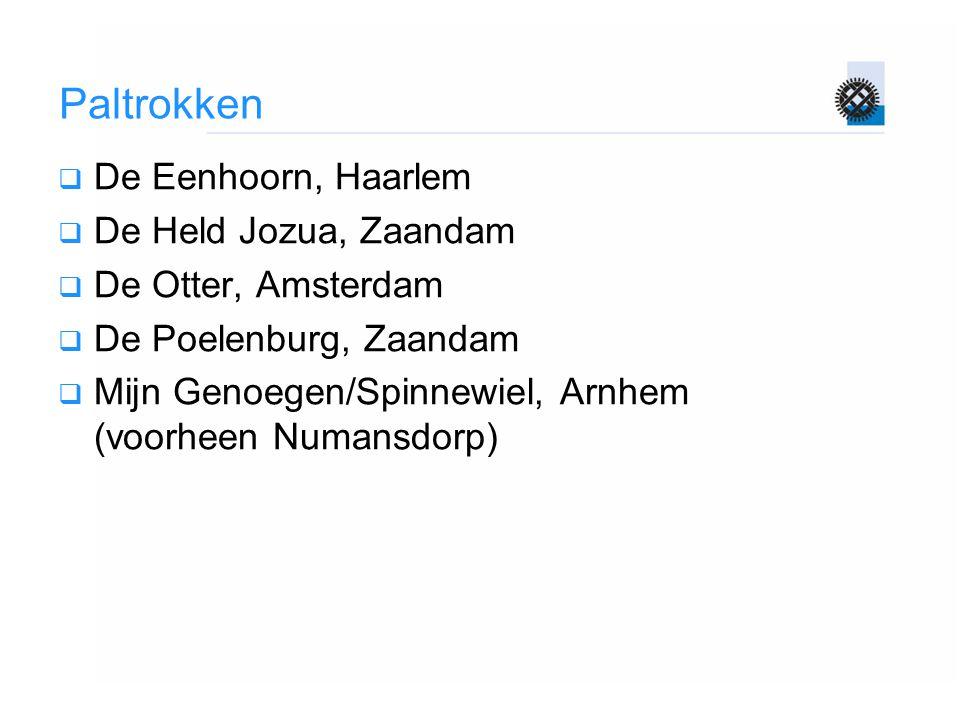 Paltrokken  De Eenhoorn, Haarlem  De Held Jozua, Zaandam  De Otter, Amsterdam  De Poelenburg, Zaandam  Mijn Genoegen/Spinnewiel, Arnhem (voorheen
