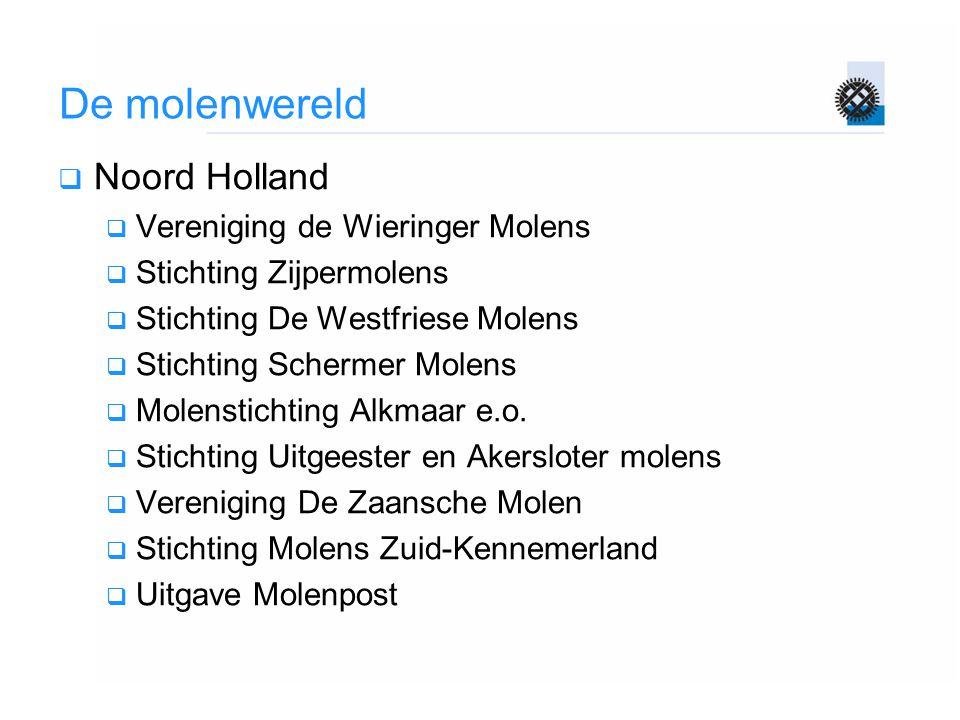 De molenwereld  Noord Holland  Vereniging de Wieringer Molens  Stichting Zijpermolens  Stichting De Westfriese Molens  Stichting Schermer Molens