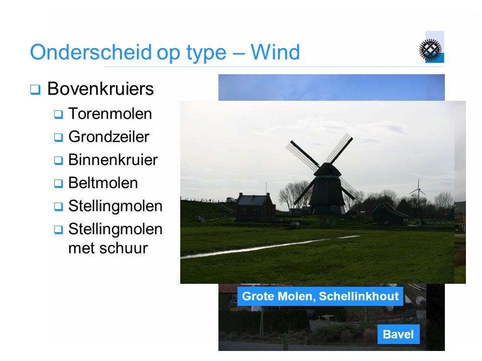 Zeddam Het Pink, Koog aan de Zaan De Hoop, Den Oever Onderscheid op type – Wind  Bovenkruiers  Torenmolen  Grondzeiler  Binnenkruier  Beltmolen 