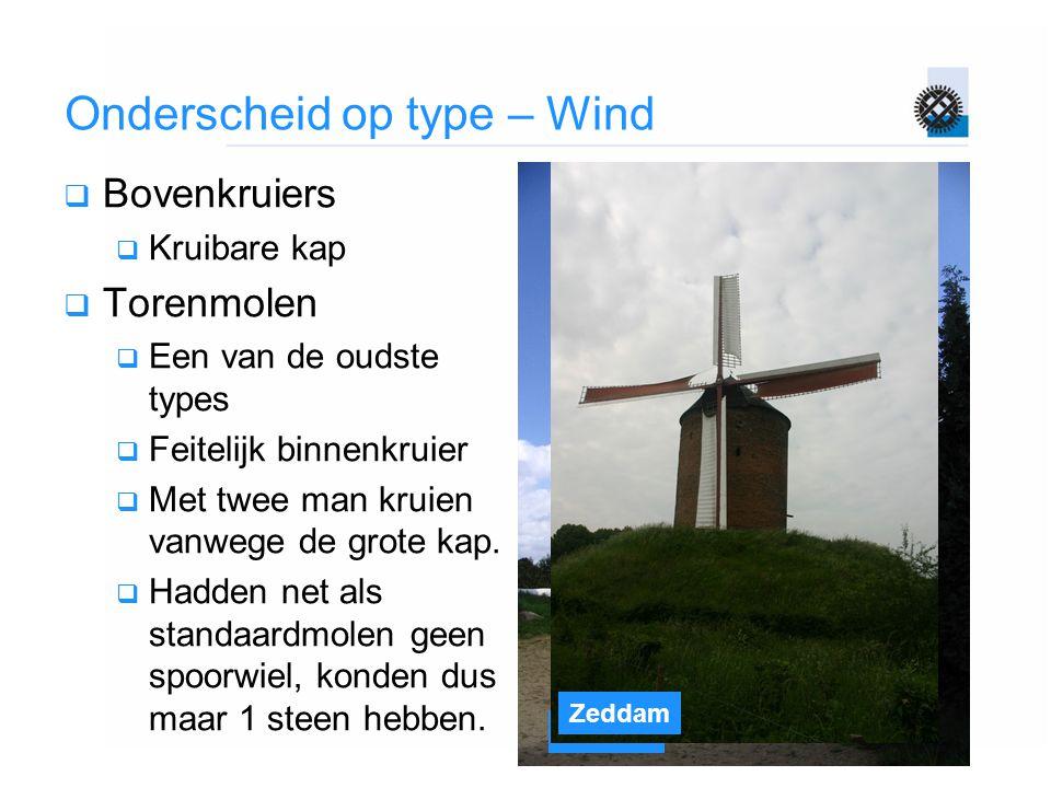 Gifhorn Zeddam Onderscheid op type – Wind  Bovenkruiers  Kruibare kap  Torenmolen  Een van de oudste types  Feitelijk binnenkruier  Met twee man