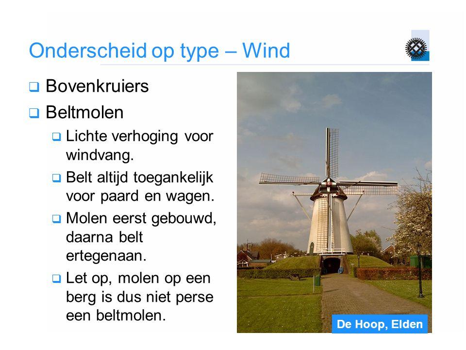De Hoop, Elden Onderscheid op type – Wind  Bovenkruiers  Beltmolen  Lichte verhoging voor windvang.  Belt altijd toegankelijk voor paard en wagen.