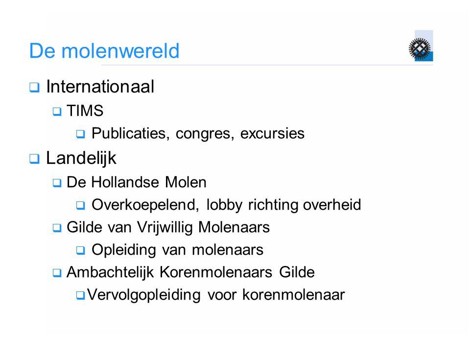 De molenwereld  Internationaal  TIMS  Publicaties, congres, excursies  Landelijk  De Hollandse Molen  Overkoepelend, lobby richting overheid  G