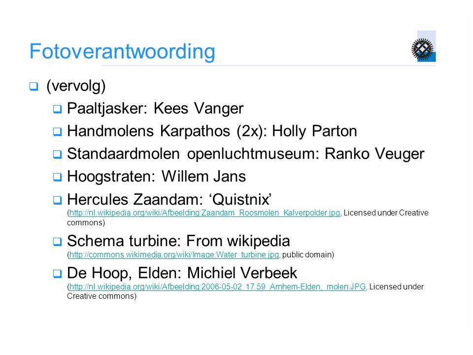 Fotoverantwoording  (vervolg)  Paaltjasker: Kees Vanger  Handmolens Karpathos (2x): Holly Parton  Standaardmolen openluchtmuseum: Ranko Veuger  H