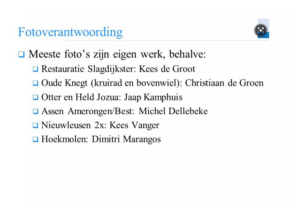 Fotoverantwoording  Meeste foto's zijn eigen werk, behalve:  Restauratie Slagdijkster: Kees de Groot  Oude Knegt (kruirad en bovenwiel): Christiaan