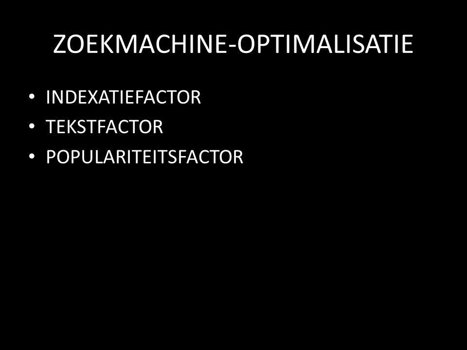 ZOEKMACHINE-OPTIMALISATIE INDEXATIEFACTOR TEKSTFACTOR POPULARITEITSFACTOR