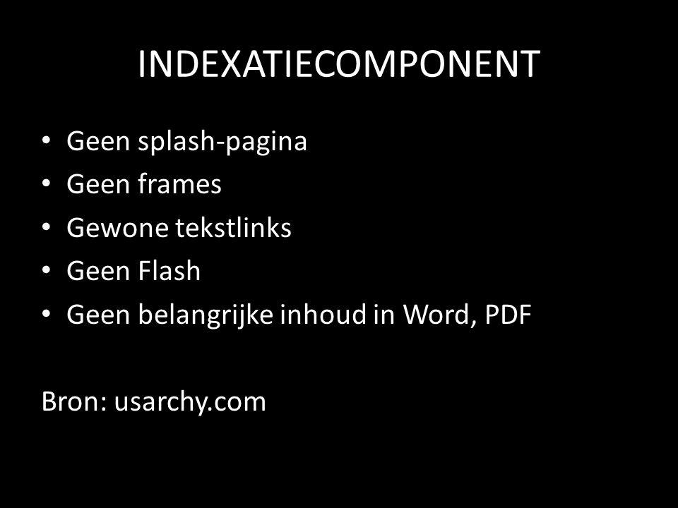 INDEXATIECOMPONENT Geen splash-pagina Geen frames Gewone tekstlinks Geen Flash Geen belangrijke inhoud in Word, PDF Bron: usarchy.com