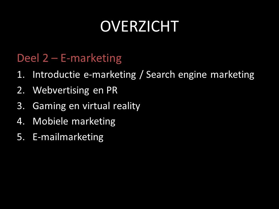 OVERZICHT Deel 2 – E-marketing 1.Introductie e-marketing / Search engine marketing 2.Webvertising en PR 3.Gaming en virtual reality 4.Mobiele marketing 5.E-mailmarketing